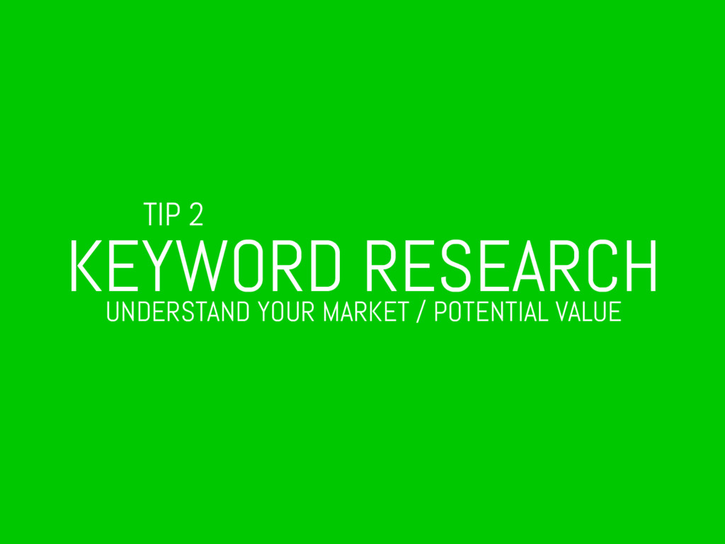 TIP 2 KEYWORD RESEARCH UNDERSTAND YOUR MARKET /...