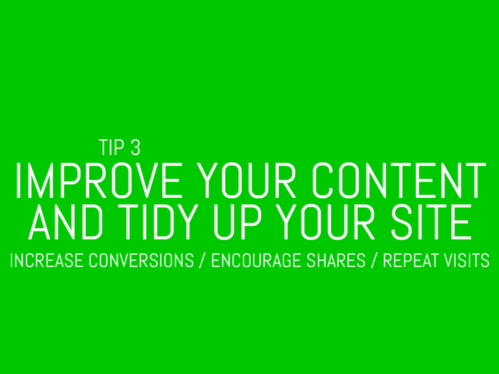 TIP 3 IMPROVE YOUR CONTENT AND TIDY UP YOUR SIT...