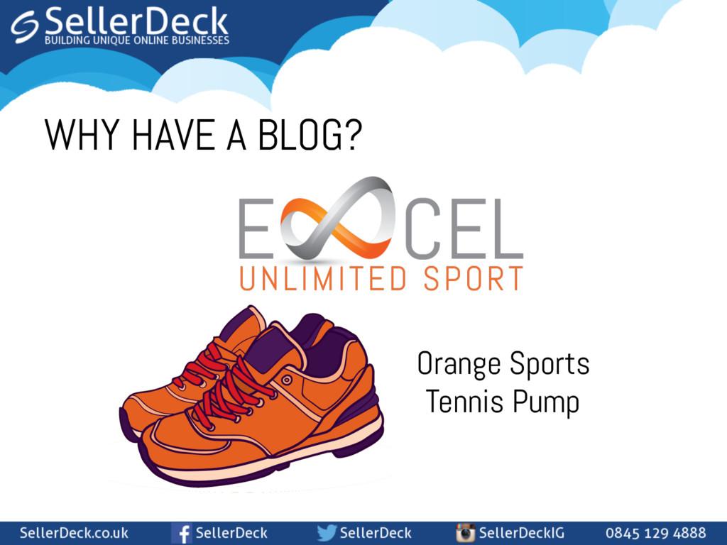 WHY HAVE A BLOG? Orange Sports Tennis Pump