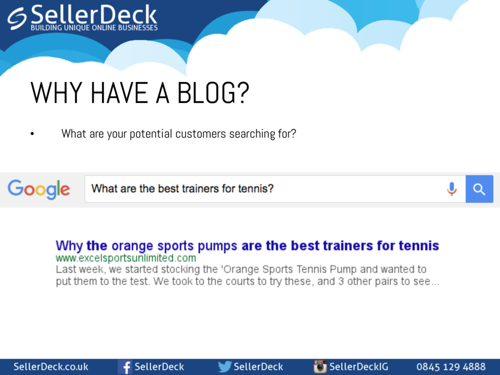 WHY HAVE A BLOG? • What are your potential cus...