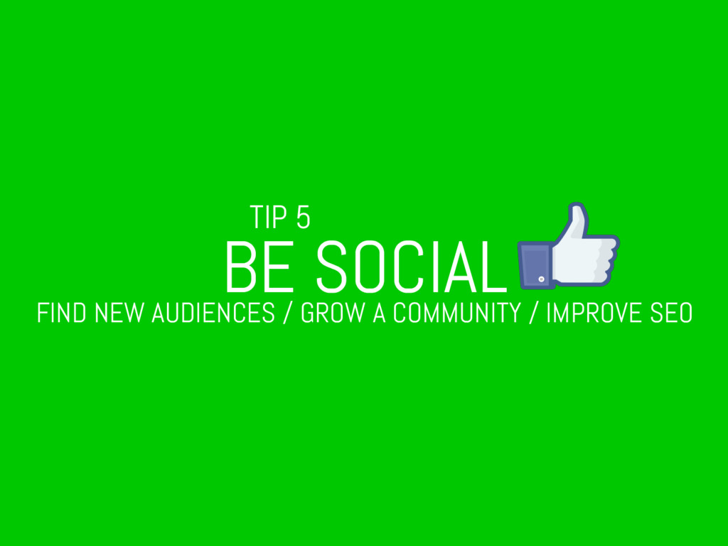 TIP 5 BE SOCIAL FIND NEW AUDIENCES / GROW A COM...