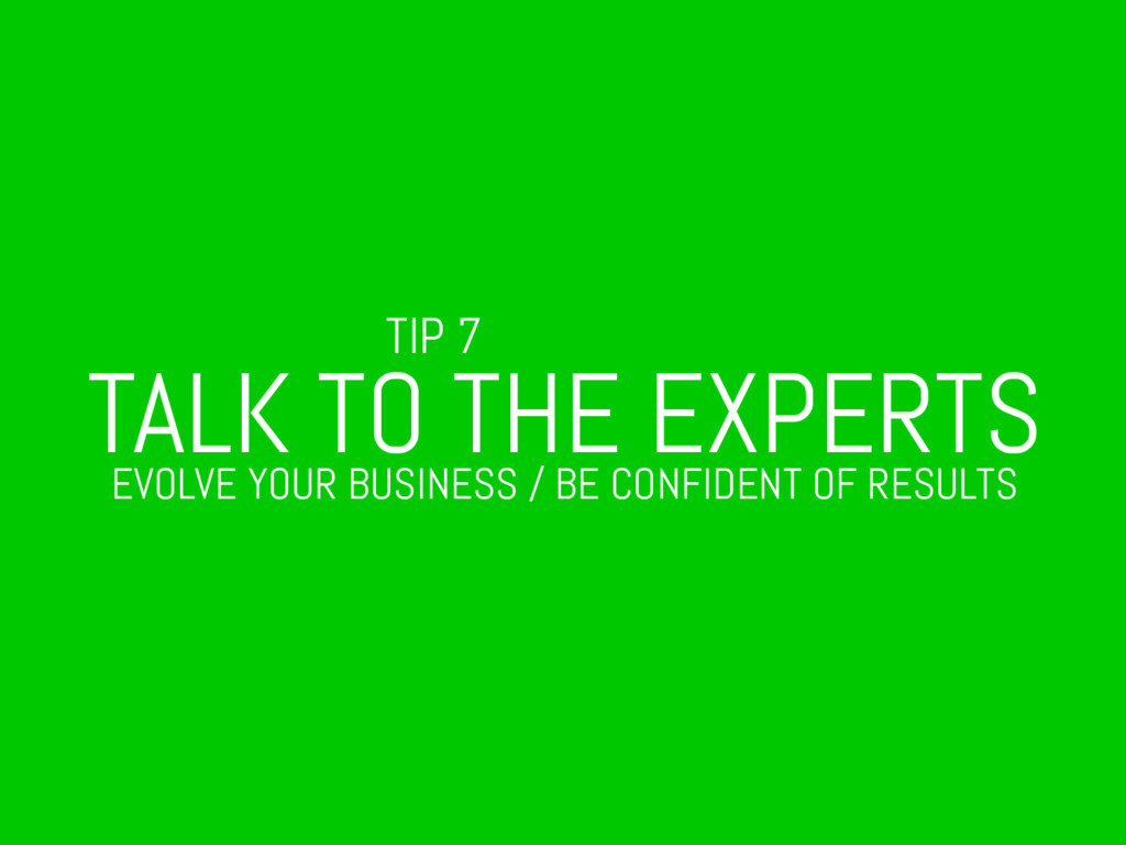 TIP 7 TALK TO THE EXPERTS EVOLVE YOUR BUSINESS ...