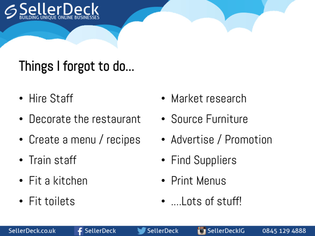 Things I forgot to do...   • Hire Staff • ...