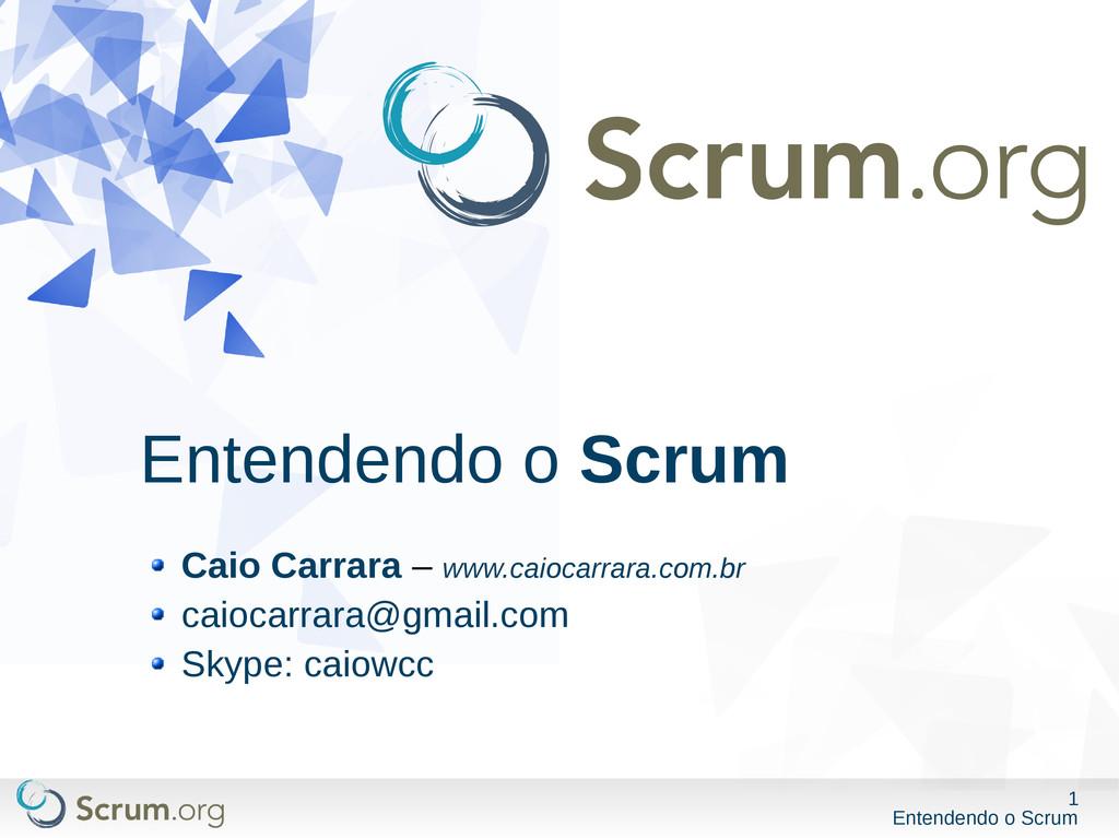 1 Entendendo o Scrum Entendendo o Scrum Caio Ca...