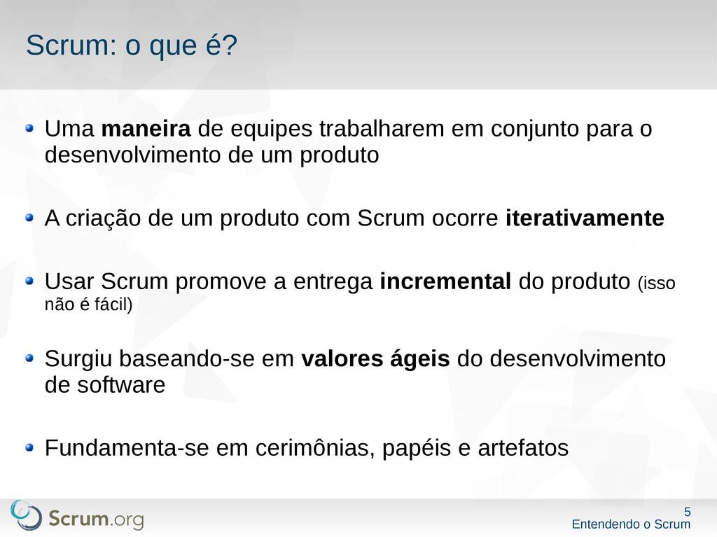 5 Entendendo o Scrum Scrum: o que é? Uma maneir...