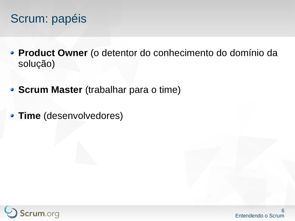 6 Entendendo o Scrum Scrum: papéis Product Owne...