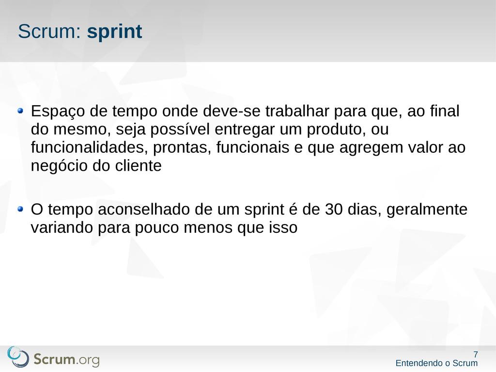 7 Entendendo o Scrum Scrum: sprint Espaço de te...