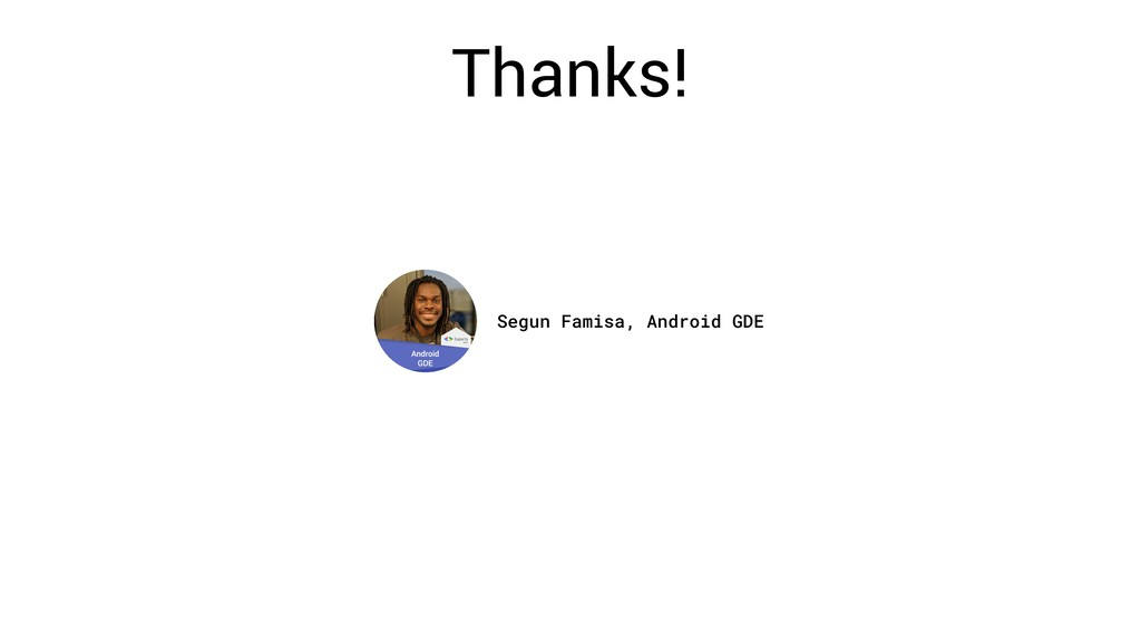 Thanks! Segun Famisa, Android GDE