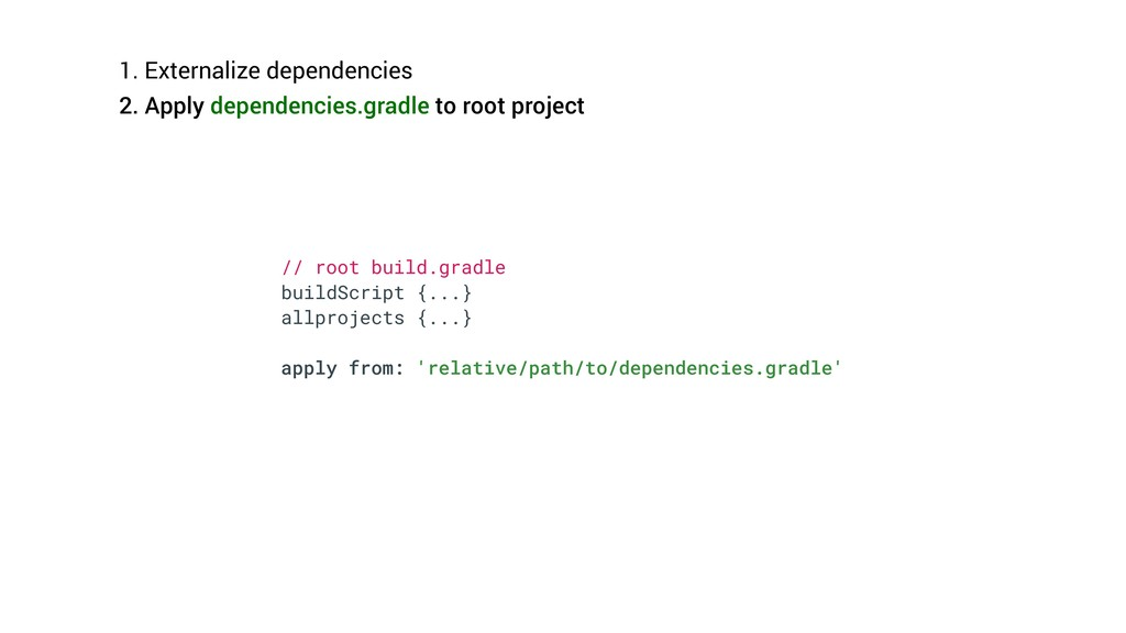 1. Externalize dependencies 2. Apply dependenci...