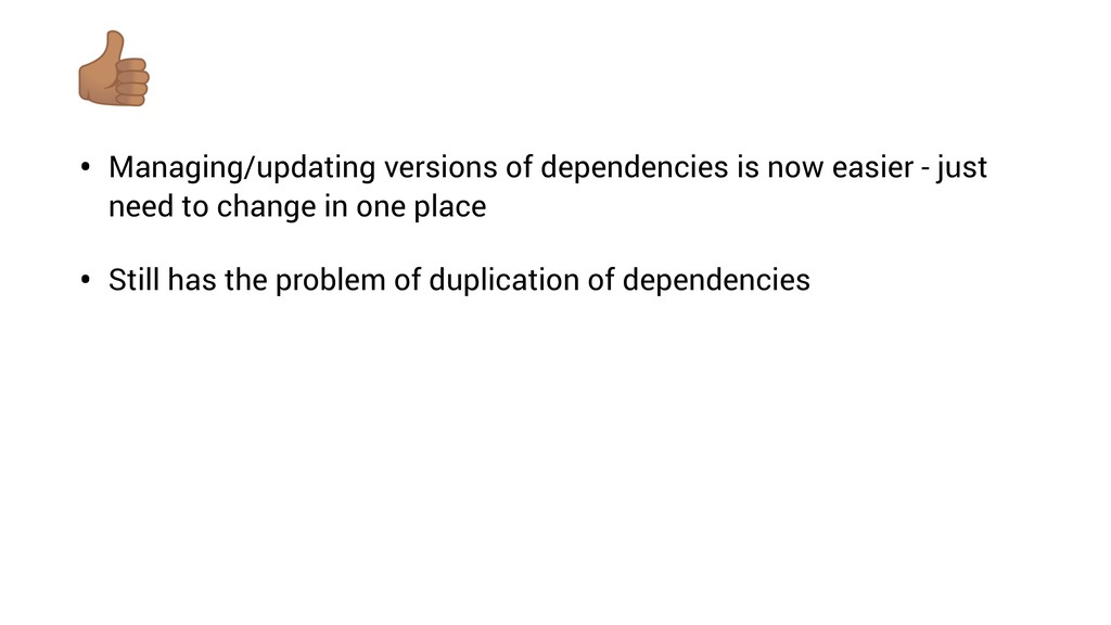 • Managing/updating versions of dependencies is...