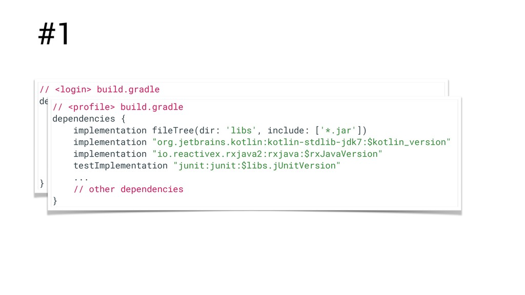 #1 // <login> build.gradle dependencies { imple...