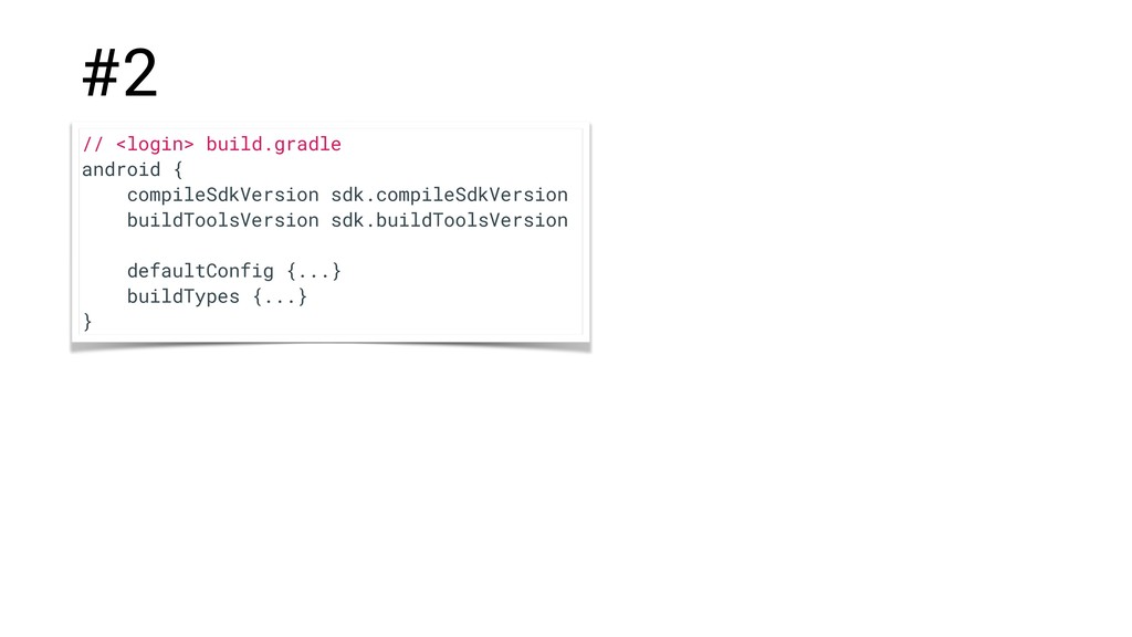 #2 // <login> build.gradle android { compileSdk...