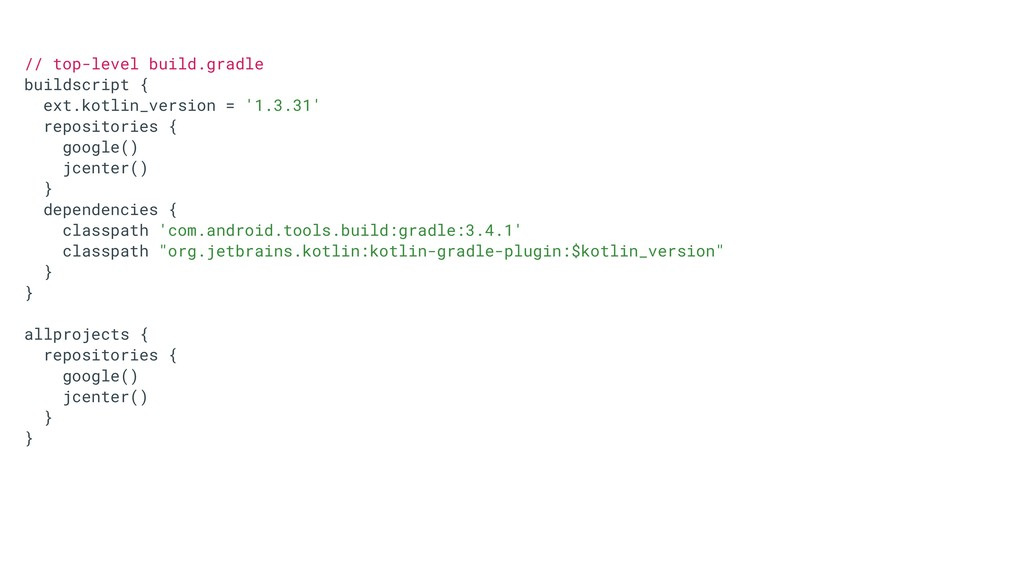 // top-level build.gradle buildscript { ext.kot...