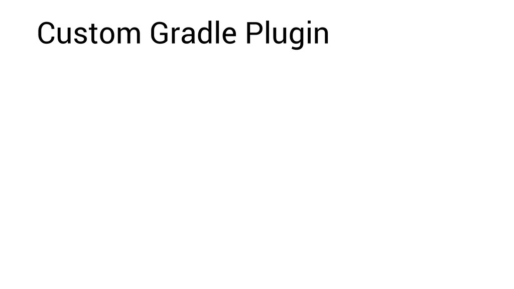 Custom Gradle Plugin