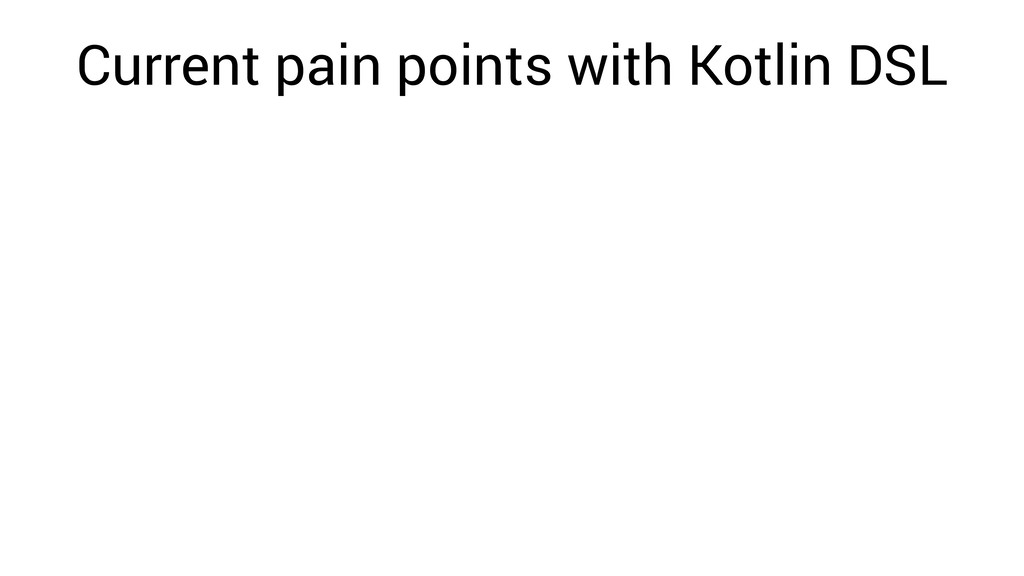 Current pain points with Kotlin DSL