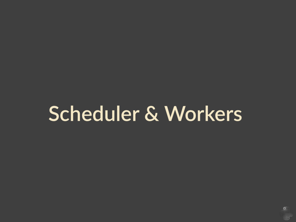 Scheduler  &  Workers