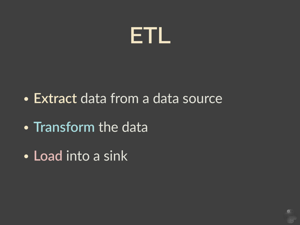 ETL • Extract  data  from  a  data  source   • ...