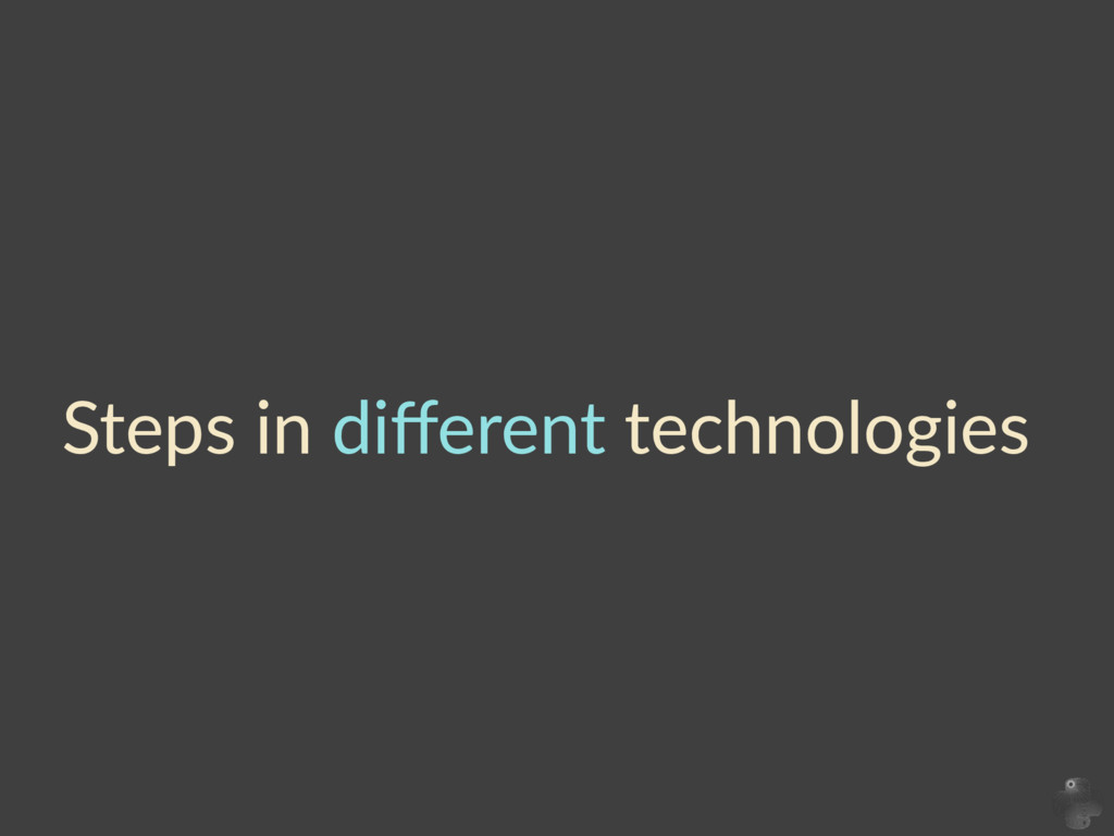 Steps  in  different  technologies