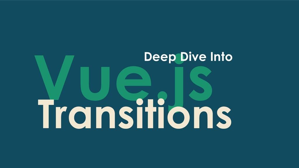 Vue.js Deep Dive Into Transitions