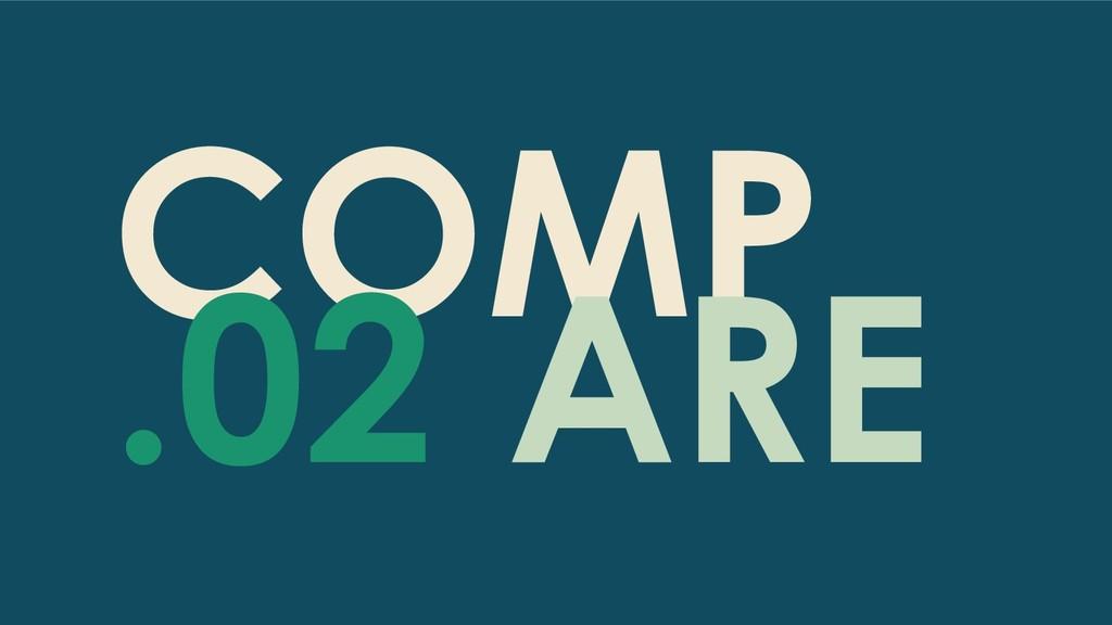 COMP ARE .02