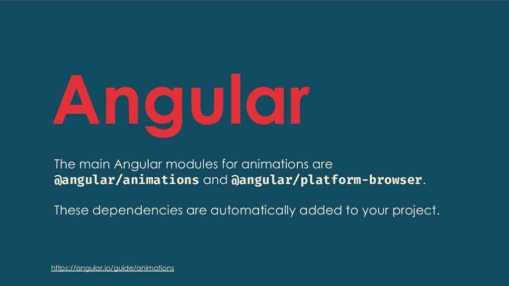 Angular The main Angular modules for animations...