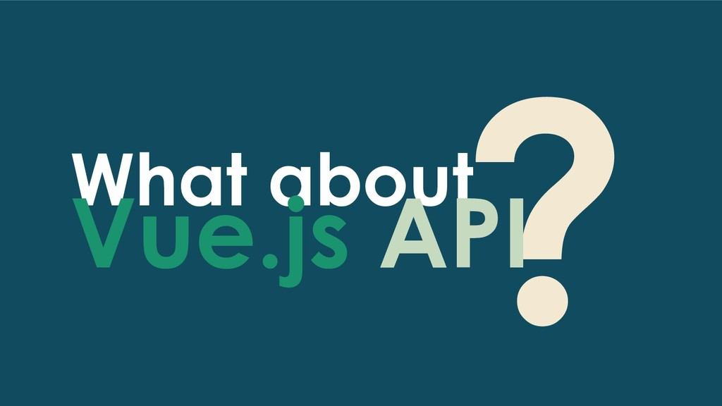 ? What about Vue.js API