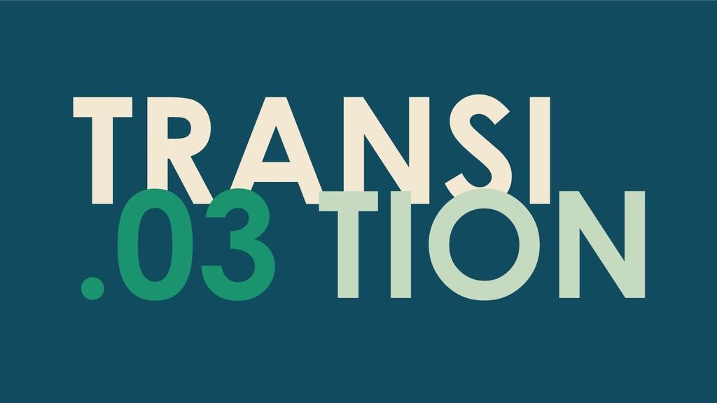 TRANSI TION .03
