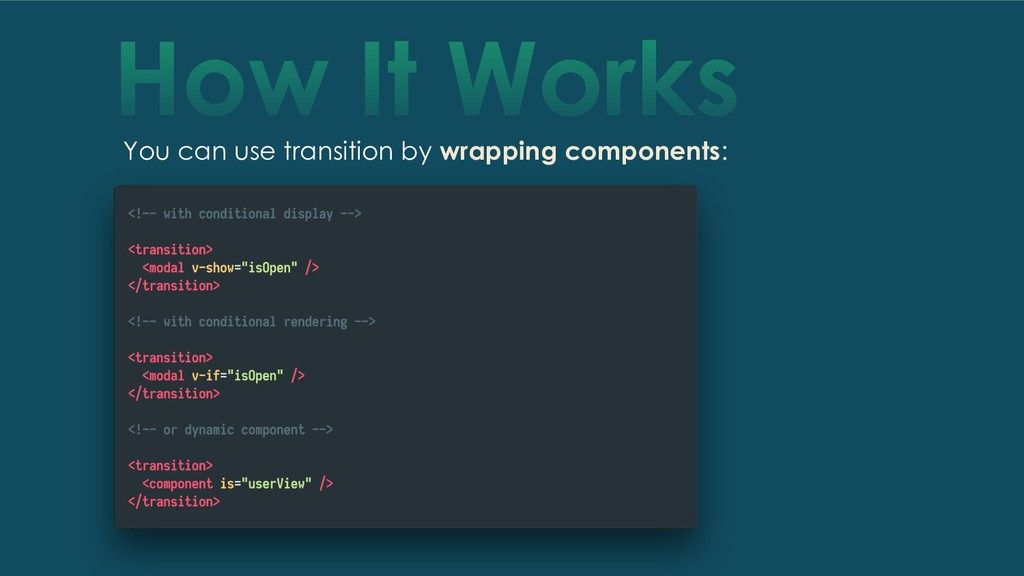 How It Works You can use transition by wrapping...