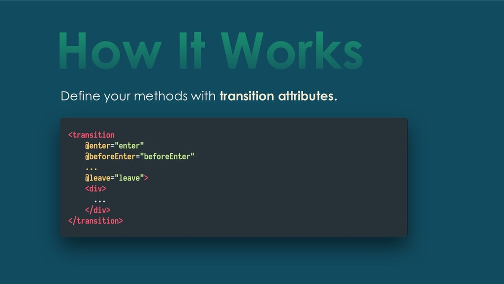 How It Works Define your methods with transitio...