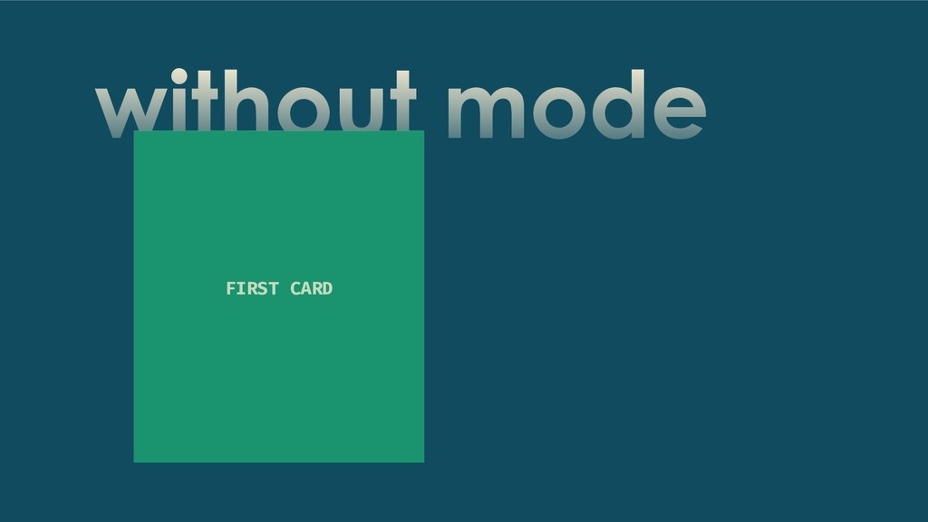 without mode SECOND CARD FIRST CARD