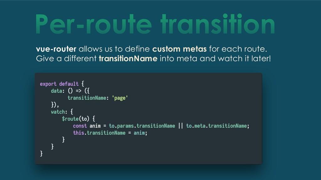 Per-route transition vue-router allows us to de...
