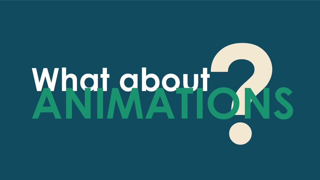 ? What about ANIMATIONS