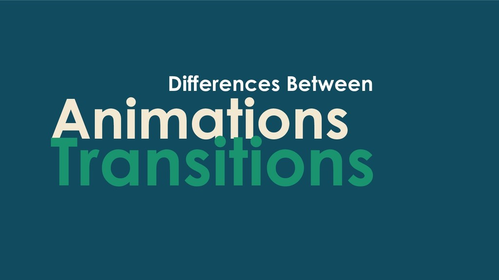 Animations Transitions Differences Between
