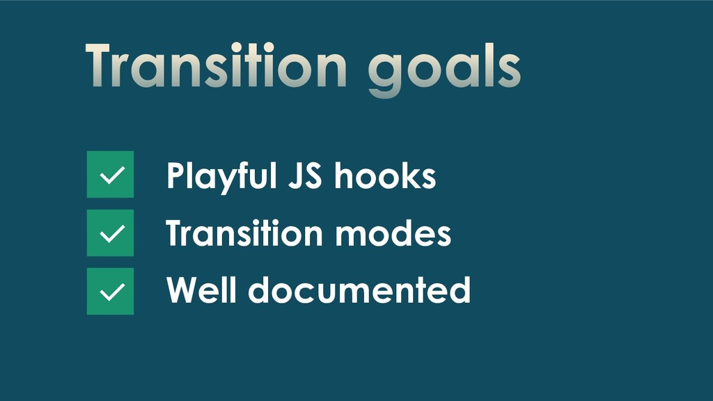 Transition goals Playful JS hooks Transition mo...