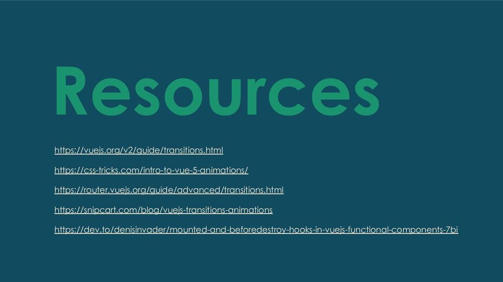 Resources https://vuejs.org/v2/guide/transition...