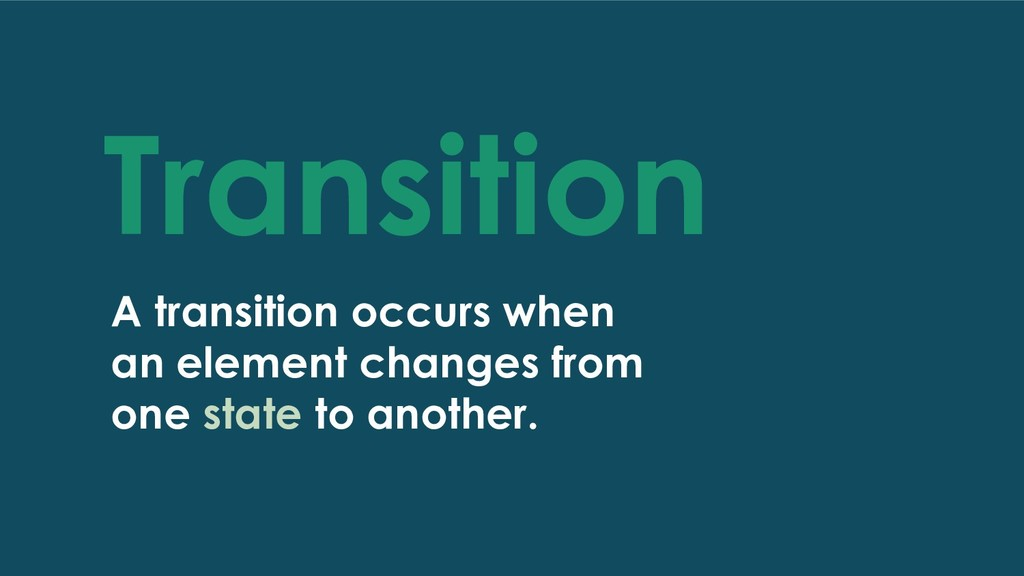 Transition A transition occurs when an element ...