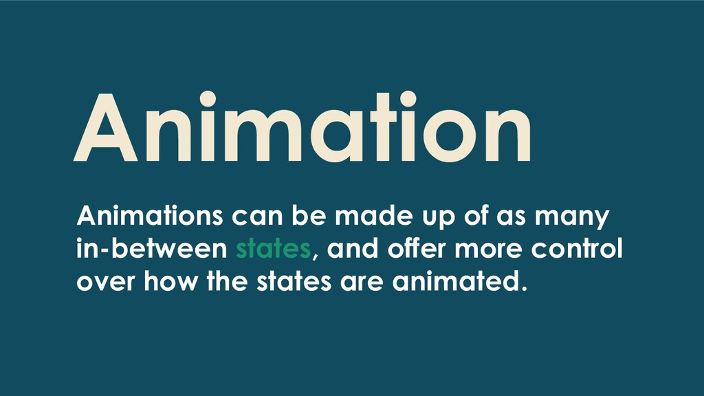 Animation Animations can be made up of as many ...