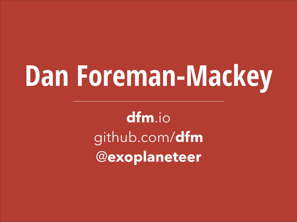 Dan Foreman-Mackey dfm.io github.com/dfm @exopl...