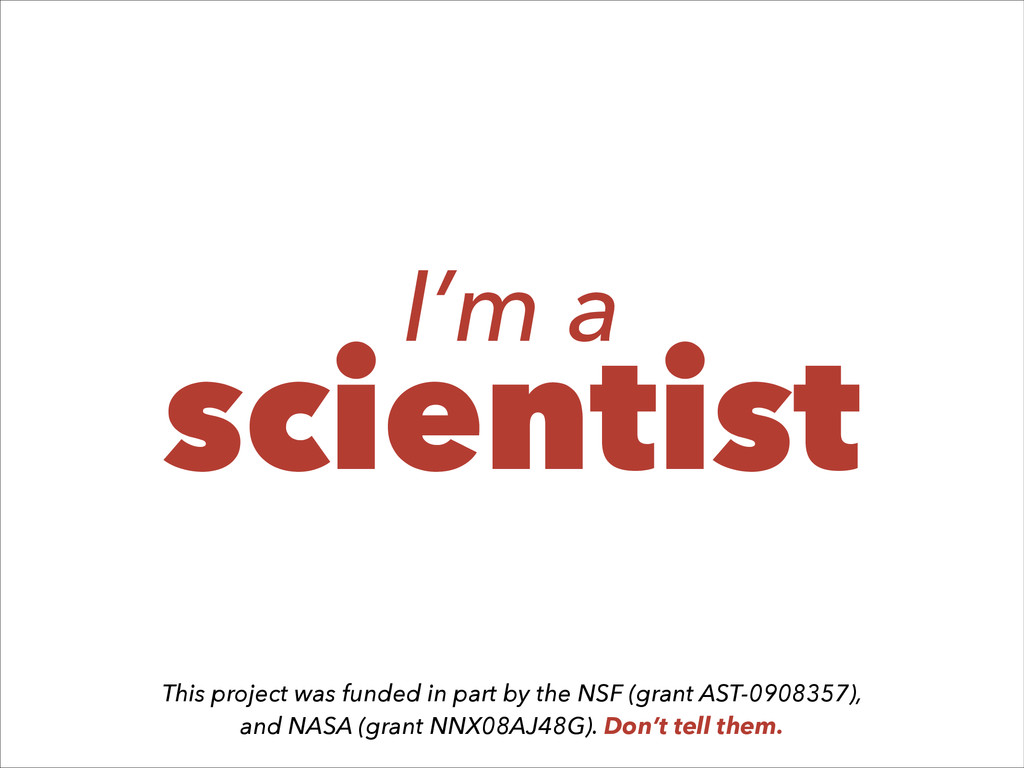 I'm a scientist This project was funded in part...