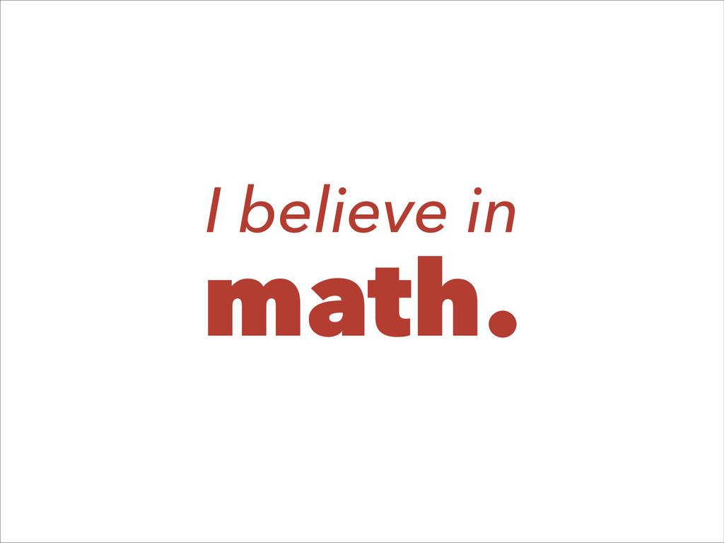 I believe in math.
