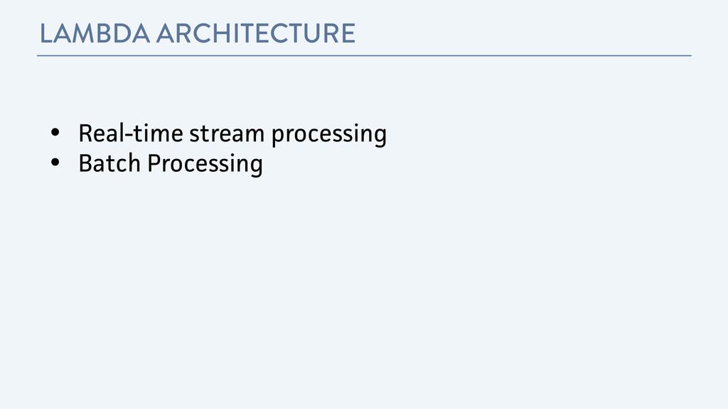 LAMBDA ARCHITECTURE • Real-time stream processi...