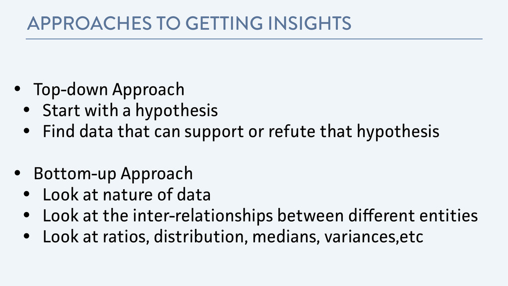 APPROACHES TO GETTING INSIGHTS • Top-down Appro...