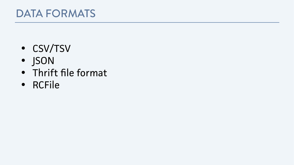 DATA FORMATS ! • CSV/TSV • JSON • Thrift file fo...