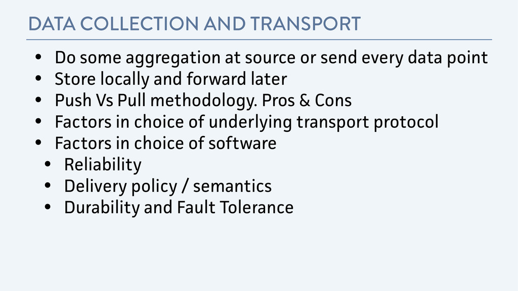DATA COLLECTION AND TRANSPORT • Do some aggrega...