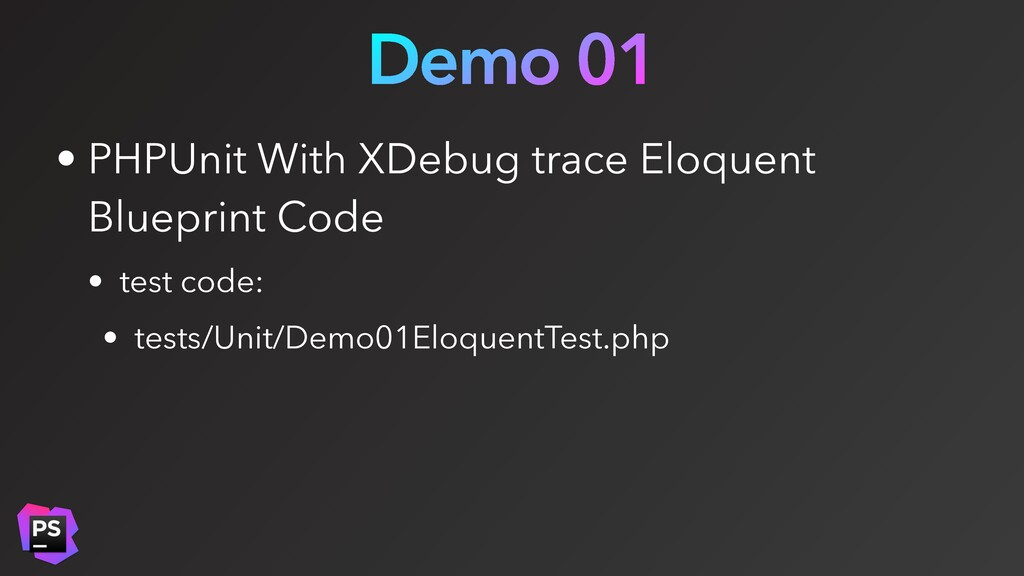 Demo 01 • PHPUnit With XDebug trace Eloquent Bl...