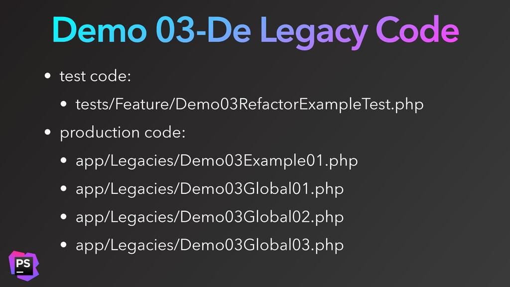 Demo 03-De Legacy Code • test code: • tests/Fea...