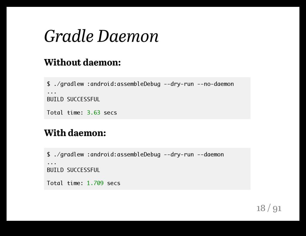 Gradle Daemon Without daemon: $ ./gradlew :andr...