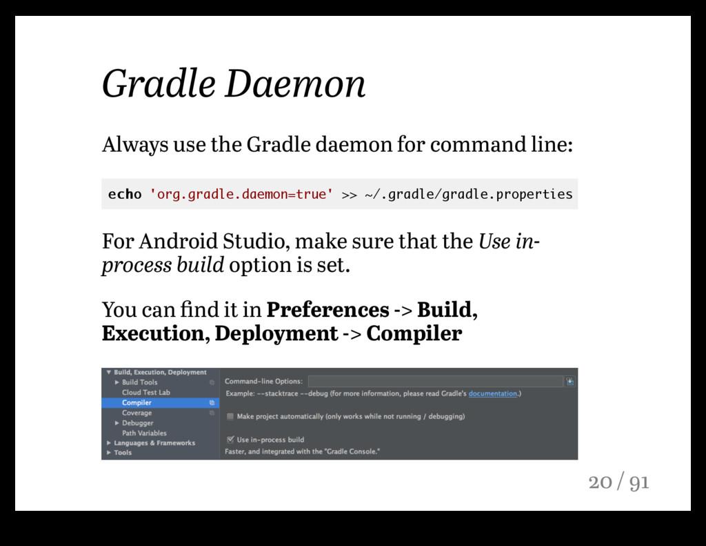 Gradle Daemon Always use the Gradle daemon for ...