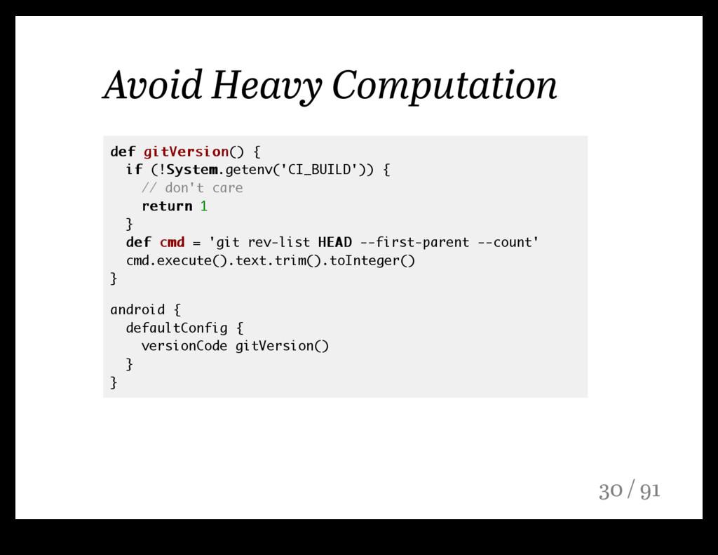 Avoid Heavy Computation def def gitVersion gitV...
