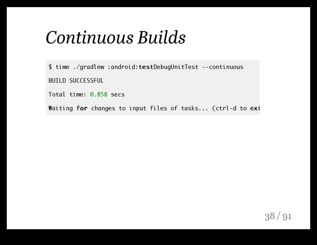 Continuous Builds $ time ./gradlew :android:tes...